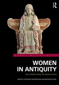 Women in Antiquity: Real Women across the Ancient World (edited by Stephanie Budin and Jean MacIntosh Turfa; London, Routledge 2016)